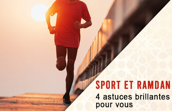 Sport et Ramdan : 4 astuces brillantes pour vous