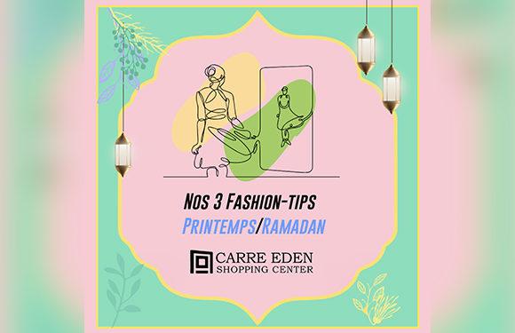 Nos 3 Fashion-tips du Printemps/Ramadan